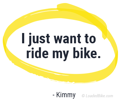 I just want to ride my bike. - Kimmy of Loaded Bike